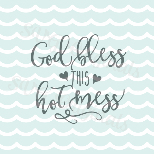God Bless This Hot Mess Svg Cutting File