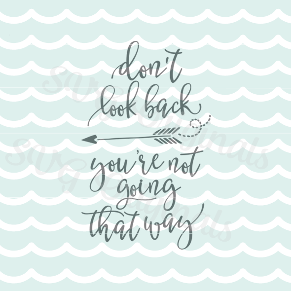 Don T Look Back You Re Not Going That Way: Don't Look Back You're Not Going That Way Motivational SVG