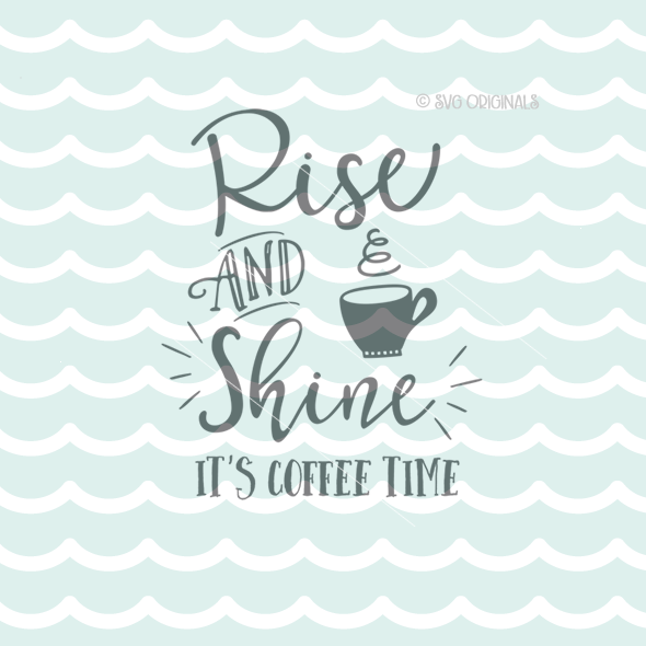 Download Rise and Shine Coffee Time Coffee Lover SVG Cutting File