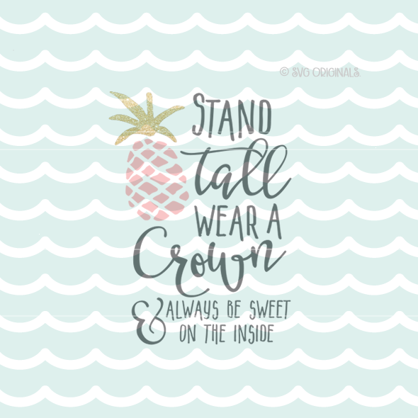 Stand Designs Quotes : Stand tall wear a crown always be sweet pinapple svg