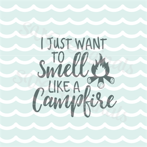 I Just Want To Smell Like A Campfire Svg Cutting File