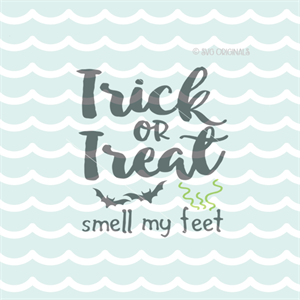 Trick Or Treat Smell My Feet Halloween Fun Svg Cutting File