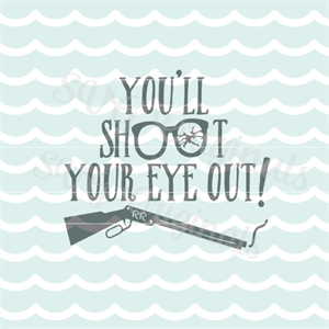 You Ll Shoot Your Eye Out Christmas Story Quote Svg